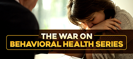 The War on Behavioral Health Series